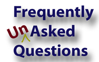 Frequently Unasked Questions
